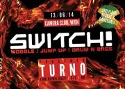 Switch! Pres. Turno (Low Down Deep  UK), 1070 Wien  7. (Wien), 13.06.2014, 23:00 Uhr