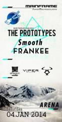 Mainframe pres. The Prototypes (Shogun Audio  UK), Smooth (Viper/ BSE/ SOM  SLO), Frankee (RAM), 1030 Wien  3. (Wien), 04.01.2014, 22:00 Uhr