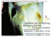 Gebilde der Schöpfung Wolfgang Bäuml Fotokunst & Malerei, 1160 Wien 16. (Wien), 07.05.2014, 19:00 Uhr