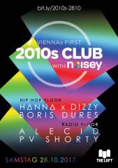2010s Club w/ Noisey  Oktober, 1160 Wien,Ottakring (Wien), 28.10.2017, 21:45 Uhr