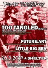 Pop-In' Tuesday - Live: Too Tangled + Future Art + Little Big Sea, 1200 Wien 20. (Wien), 20.05.2014, 20:00 Uhr