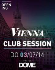 Vienna Club Session - Opening, 1020 Wien  2. (Wien), 03.07.2014, 22:00 Uhr