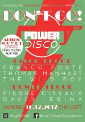 POWER DISCO  Dont Go!, 1160 Wien,Ottakring (Wien), 16.12.2017, 21:45 Uhr