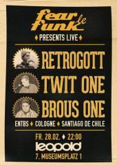 Fear le Funk presents Retrogott x Twit One x Brous One, 1070 Wien  7. (Wien), 28.02.2014, 22:00 Uhr