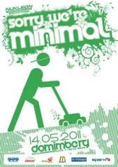 Sorry we're Minimal @ DOMimBERG Graz - Stmk, 8010 Graz  1. (Stmk.), 14.05.2011, 22:00 Uhr