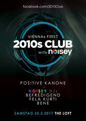 2010s Club w/ Noisey, 1160 Wien,Ottakring (Wien), 25.02.2017, 21:45 Uhr