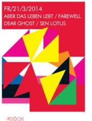 Aber das Leben lebt / Farewell Dear Ghost, 2340 Mödling (NÖ), 21.03.2014, 20:00 Uhr