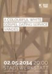 A Colouful White // Gospel Dating Service // Vandes, 4020 Linz (OÖ), 02.05.2014, 22:00 Uhr