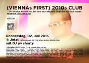 (VIENNAs FIRST) 2010s CLUB, 1170 Wien,Hernals (Wien), 02.07.2015, 22:00 Uhr