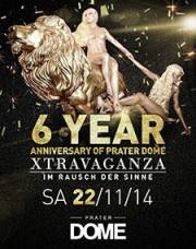 """6 Year Anniversary of Prater Dome  """"Xtravaganza. Im Rausch der Sinne"""", 1020 Wien  2. (Wien), 22.11.2014, 22:00 Uhr"""