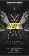 "Mainframe pres. Body & Soul ""Rebirth"" Album Launch, 1030 Wien  3. (Wien), 05.04.2014, 22:00 Uhr"