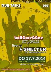 Dubtalks 005 with boNGoreGGae, 1200 Wien 20. (Wien), 17.07.2014, 21:00 Uhr