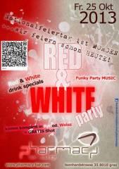 Red & White party, 8010 Graz  1. (Stmk.), 25.10.2013, 20:00 Uhr