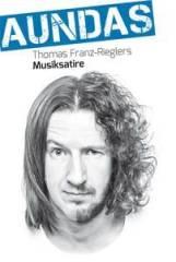 """Kabarett: """"AUNDAS"""" - Musikkabarett Thomas-Franz Riegler, 4470 Enns (OÖ), 27.03.2015, 20:00 Uhr"""
