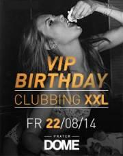 VIP Birthday Clubbing XXL, 1020 Wien  2. (Wien), 22.08.2014, 22:00 Uhr
