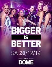 Bigger is better, 1020 Wien  2. (Wien), 20.12.2014, 22:00 Uhr