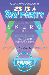 POWER DISCO  ES IS A 80s PARTY, 1160 Wien,Ottakring (Wien), 15.04.2017, 21:45 Uhr