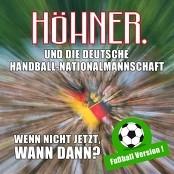Höhner & Die Deutsche Handball-Nationalmannschaft - Wenn Nicht Jetzt, Wann Dann? (Fussball Version) bestellen!
