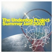 The Underdog Project - Summer Jam 2003