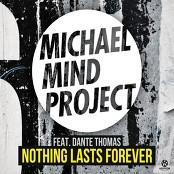 Michael Mind Project - Nothing Lasts Forever
