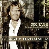 Charly Brunner - 300 Tage (Radio- & Dance-Mix) bestellen!