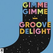 Groove Delight - Gimme Gimme