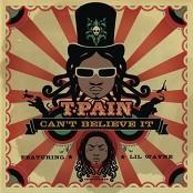 T-Pain - Can't Believe It