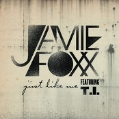 Jamie Foxx;Jamie Foxx feat. T.I. - Just Like Me (ft T.I.)