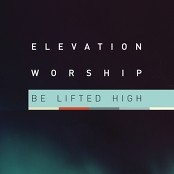 Elevation Worship - Be Lifted High