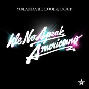 Yolanda Be Cool & Dcup - We No Speak Americano bestellen!
