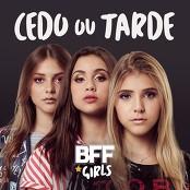 BFF Girls - Cedo ou Tarde