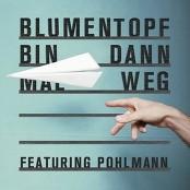 Blumentopf - Bin dann mal weg (feat. Pohlmann.)