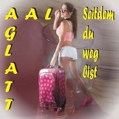 AalGlatt - Seitdem du weg bist