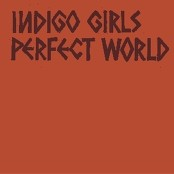Indigo Girls - Perfect World
