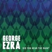 George Ezra - Did You Hear the Rain?