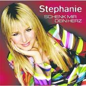 Stephanie - Schenk mir Dein Herz