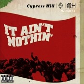 Cypress Hill - It Ain't Nothin' (feat. Young De)