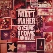 Matt Maher - O Come, O Come, Emmanuel