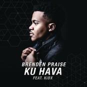 Brenden Praise feat. KiDX - Ku Hava