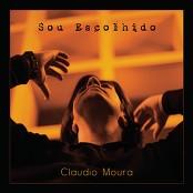 Claudio Moura - Sou Escolhido