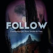 Chymamusique feat. Kent Smoke & Yves - Follow (Chyma's Rendition)