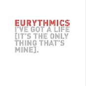 Eurythmics, Annie Lennox, Dave Stewart - I've Got A Life