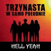 Trzynasta w Samo Poludnie - Hell Yeah