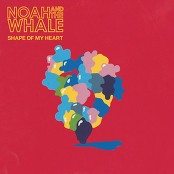 Noah And The Whale - Shape Of My Heart