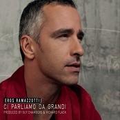 Eros Ramazzotti - Ci Parliamo Da Grandi