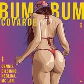 Dennis DJ, Neblina, Dilsinho feat. MC Lan - Bumbum Covarde