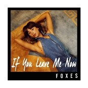 Foxes - If You Leave Me Now bestellen!