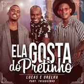 Lucas e Orelha feat. Thiaguinho - Ela Gosta do Pretinho