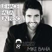 Alejandro Gonzalez Feat. Mike Bahía - Le Hace Falta Un Beso bestellen!