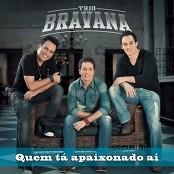 Trio Bravana - Quem Tá Apaixonado Aí?